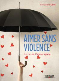 Aimer sans violence, les clés de l'amour apaisé