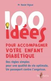 100 IDÉES POUR ACCOMPAGNER VOTRE ENFANT DIABÉTIQUE. DES RÈGLES SIMPLES POUR UNE QUALITÉ DE VIE OPTIMALE