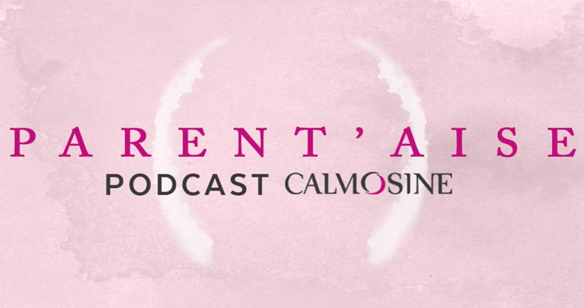 « La Parent'aise » un podcast imaginé par Calmosine pour accompagner les familles